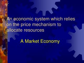 An economic system which relies on the price mechanism to allocate resources