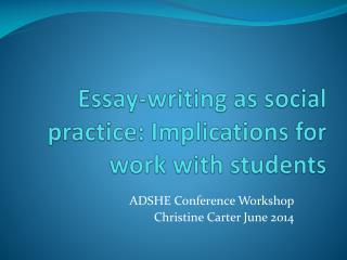 Essay-writing as social practice: Implications for work with students