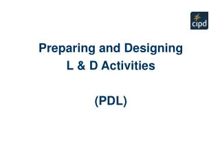 Preparing and Designing  L & D Activities (PDL)
