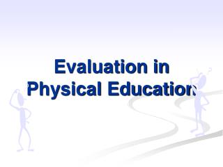 Evaluation in  Physical Education