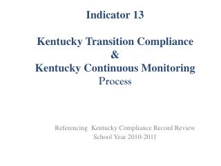 Indicator 13 Kentucky Transition Compliance & Kentucky Continuous Monitoring  Process