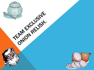 Team Exclusive  onion relish.
