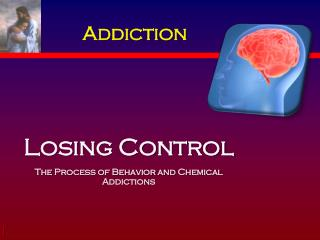 Losing Control The Process of Behavior and Chemical Addictions