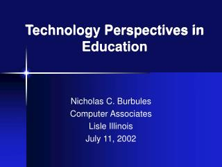 Technology Perspectives in Education Nicholas C. Burbules