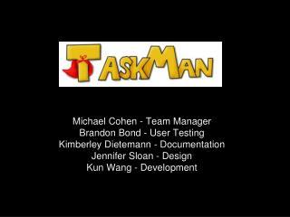 Michael Cohen - Team Manager Brandon Bond - User Testing Kimberley Dietemann - Documentation