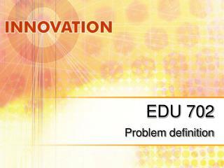 EDU 702