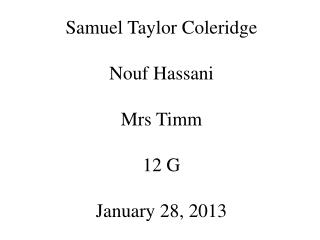 Samuel Taylor Coleridge Nouf Hassani Mrs  Timm 12 G January 28, 2013