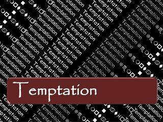 Temptation  Temptation Temptation Temptation