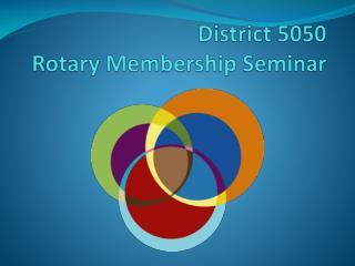 District 5050  Rotary Membership Seminar