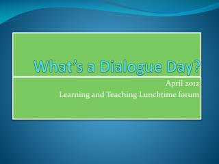 What�s a Dialogue Day?