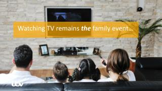 Watching  TV remains  the  family event…
