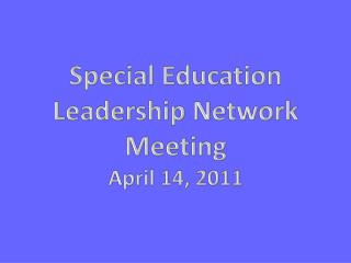 Special Education  Leadership Network Meeting April 14, 2011