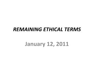 REMAINING ETHICAL TERMS