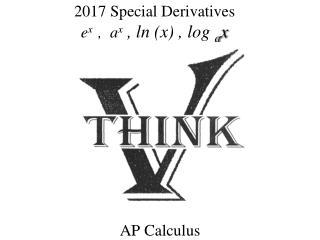 2017 Special Derivatives e x   ,  a x  ,  ln  (x) , log  a x