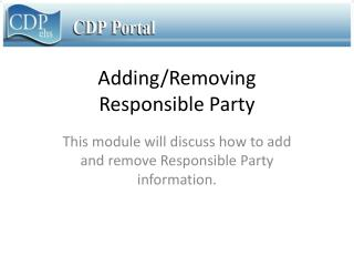 Adding/Removing  Responsible Party