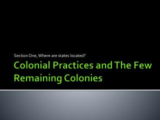 Colonial Practices and The Few Remaining Colonies