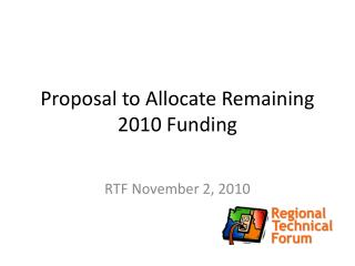 Proposal to Allocate Remaining 2010 Funding