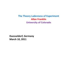The Theory  Ladenness  of Experiment Allan Franklin University of Colorado