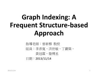 Graph Indexing: A Frequent  Structure-­based  Approach