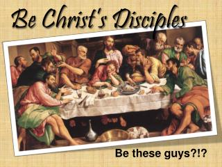 Be Christ's Disciples