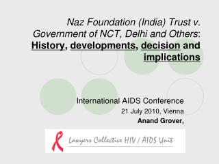 International AIDS Conference   21 July 2010, Vienna Anand Grover,