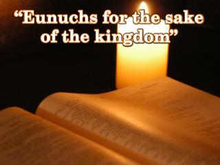 """Eunuchs for the sake of the kingdom"""