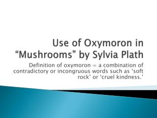 Use of Oxymoron in �Mushrooms� by Sylvia Plath