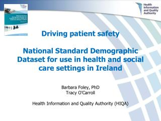 Barbara Foley, PhD Tracy O'Carroll Health Information and Quality Authority (HIQA)
