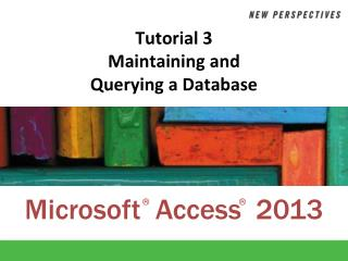 Tutorial 3 Maintaining and  Querying a Database