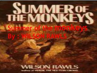 Summer of the  monkeys By : WILSON RAWLS
