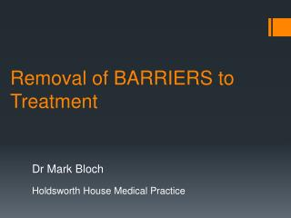 Removal of BARRIERS to Treatment