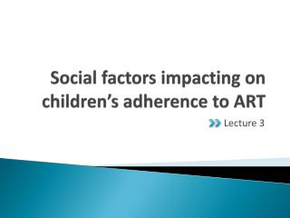 Social factors impacting on children�s adherence to ART