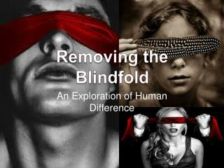 Removing the Blindfold