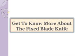 Get To Know More About The Fixed Blade Knife