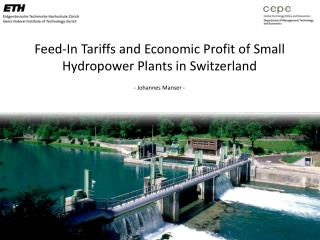 Feed-In Tariffs and Economic Profit of Small Hydropower Plants in Switzerland - Johannes Manser -