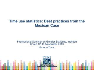 Time use  statistics: Best practices from the Mexican Case