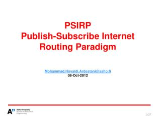 PSIRP Publish-Subscribe Internet Routing  Paradigm Mohammad.Hovaidi.Ardestani@aalto.fi 08-Oct-2012