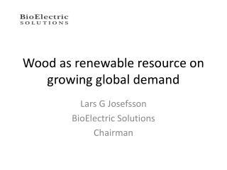 Wood as renewable  resource  on growing global demand