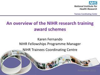 An overview of the NIHR research training award schemes Karen Fernando