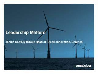 Leadership Matters Jennie Godfrey (Group Head of People Innovation, Centrica)