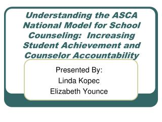 Understanding the ASCA National Model for School Counseling:  Increasing Student Achievement and Counselor Accountabilit
