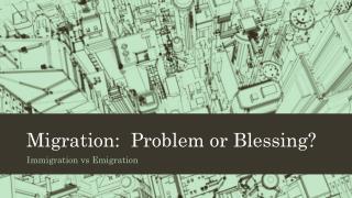 Migration:  Problem or Blessing?