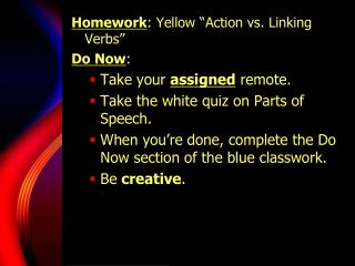 "Homework : Yellow ""Action vs. Linking Verbs"" Do Now : Take your  assigned  remote."