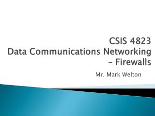 CSIS 4823 Data Communications Networking – Firewalls