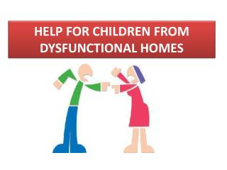 HELP FOR CHILDREN FROM DYSFUNCTIONAL HOMES