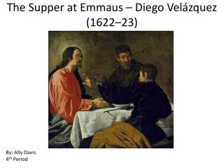 The Supper at Emmaus  –  Diego Velázquez ( 1622–23)
