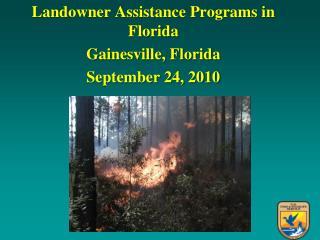 Landowner Assistance Programs in Florida Gainesville, Florida September 24, 2010