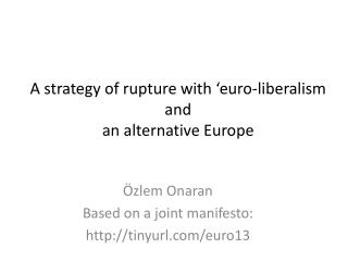A strategy of rupture  with ' euro-liberalism and  a n alternative Europe