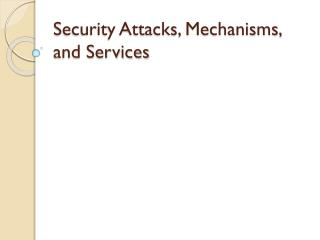 Security Attacks, Mechanisms, and Services