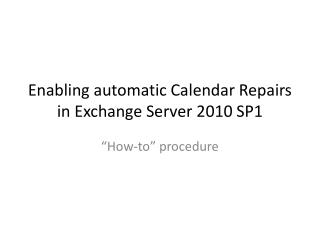 Enabling automatic Calendar Repairs in Exchange Server 2010 SP1